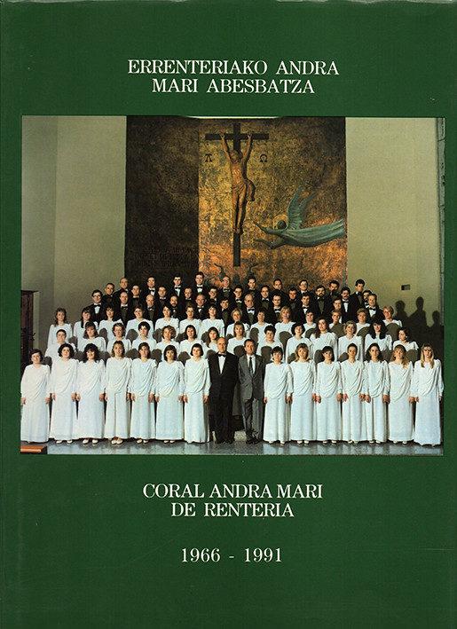 Errenteriako Andra Mari Abesbatza – Coral Andra Mari de Renteria 1966-1991